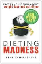 Dieting Madness: Facts and Fiction about Weightloss and Nutrition, Schellekens,