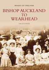 Bishop Auckland to Wearhead (Archive Photographs: Images of England), , Good Con