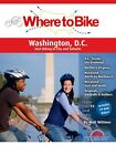 WHERE TO RIDE WASHINGTON D.C. CYCLING BOOK