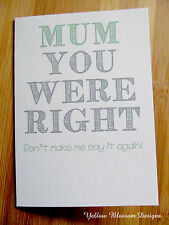 Mum You Were Right Don't Make Me Say It Again Mother's Day Card Fun Quirky Blunt