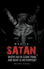 Who Is Satan, Where Did He Come from, and What Is His Purpose? by Minister...