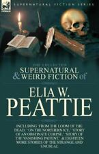 The Collected Supernatural and Weird Fiction of Elia W. Peattie : Twenty-Two...
