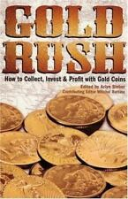 Gold Rush : How to Collect, Invest and Profit with Gold Coins by Arlyn G....