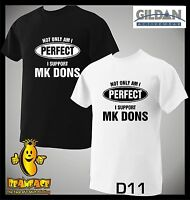MK DONS T SHIRT Not Only Perfect football sport fc funny T SHIRT small to 5XL
