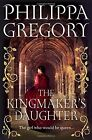 The Kingmaker's Daughter (Cousins War 4): Philippa Gregory