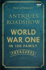 Antiques Roadshow: World War I in 100 Family Treasures by Atterbury, Paul,2014