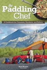 NEW Paddling Chef: A Cookbook for Canoeists, Kayakers, and Rafters by Dian Weime