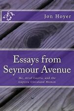 Essays from Seymour Avenue : Me, Ariel Castro, and the Captive Cleveland...