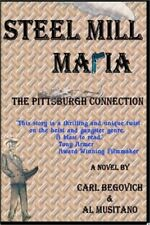 Steel Mill Mafia : The Pittsburgh Connection by Al Musitano and Carl Begovich...