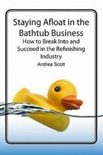 Staying Afloat in the Bathtub Business: How to Break into and Succeed in the...