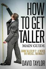 How to Get Taller : Grow Taller by 4 Inches in 8 Weeks, Even after Puberty!...