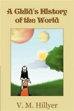 A Child's History of the World by V. M. Hillyer (2012, Paperback)