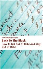 Dr Graham Lawler's Back to the Black: How to Get Out of Debt and Stay Out of De.