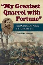 My Greatest Quarrel with Fortune : Major General Lew Wallace in the West,...