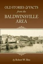 Old Stories and Facts from the Baldwinsville Area by Robert Bitz (2014,...