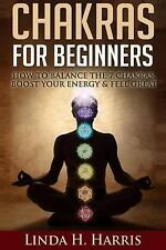 Chakras for Beginners : How to Balance the 7 Chakras, Boost Your Energy and...
