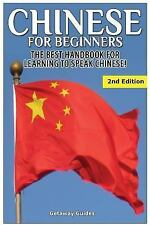 Chinese for Beginners : The Best Handbook for Learning to Speak Chinese by...