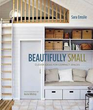 NEW - Beautifully Small: Clever ideas for compact spaces, Sara Emslie - Hardcove