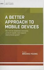 A Better Approach to Mobile Devices : How Do We Maximize Resources, Promote...