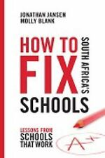 How to Fix South Africa's Schools : Lessons from Schools That Work by...