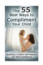 The 55 Best Ways to Compliment Your Child : Building a Child's Self-Esteem...