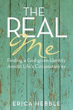 The Real Me : Finding a God-Given Identity Amidst Life's Circumstances by...