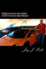 Building an Insurance Agency Empire : A How to Guide for Managers by Jay Peak...