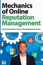 Mechanics of Online Reputation Management : Repair and Control Your Name or...