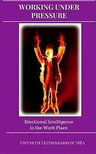 Working under Pressure: Emotional Intelligence in the Work Place by G....