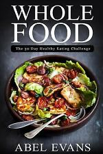 The Healthy Whole Foods Eating Challenge - 35 Approved Recipes for Rapid...