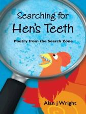 Searching for Hen's Teeth : Poetry from the Search Zone by Alan J. Wright...
