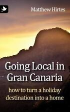 Going Local in Gran Canaria : How to Turn a Holiday Destination into a Home...