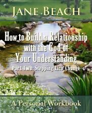 How to Build a Relationship with the God of Your Understanding : Part Two:...
