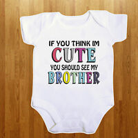 IF YOU THINK IM CUTE YOU SHOULD SEE MY BROTHER BABY VEST BOY/GIRL BODYSUIT
