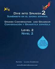 NEW Dive Into Spanish 2: Spanish Conversation and Grammar Level 2 by Liliana Zam