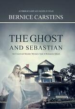 NEW The Ghost and Sebastian: An Unsolved Murder Mystery and a Romantic Ghost by