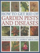 NEW How to Get Rid of Garden Pests and Diseases: An Illustrated Identifier and P