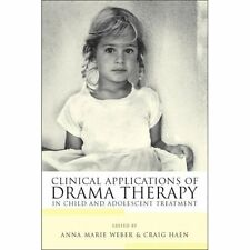 Clinical Applications of Drama Therapy in Child and Adolescent Treatment Weber,