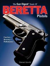 The Gun Digest Book of BERETTA Pistols by Ayoob *Function  Accuracy Performance