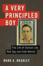A Very Principled Boy : The Life of Duncan Lee, Red Spy and Cold Warrior