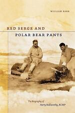 NEW - Red Serge and Polar Bear Pants: The Biography of Harry Stallworthy, RCMP