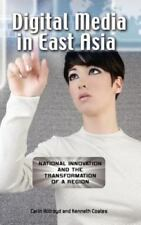 Digital Media in East Asia: National Innovation and the Transformation of a Regi