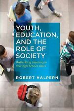 Youth, Education, and the Role of Society: Rethinking Learning in the High Schoo