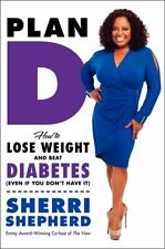 Plan D : How to Lose Weight and Beat Diabetes  by Sheri Shepard  HB