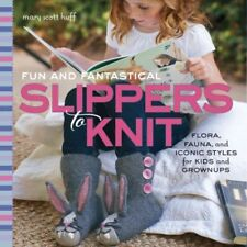 Fun and Fantastical Slippers to Knit: Animals, Monsters & Other Favorites for...