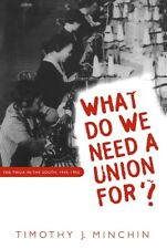 What Do We Need a Union for?: TWUA in the South, 1945-1955 9780807846254, NEW