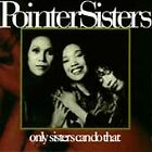 Only Sisters Can Do That - Pointer Sisters