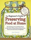 Beginner's Guide to Preserving Food at Home : Easy Instructions for Canning...