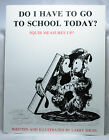 Do I Have To Go To School Today Squib Measures Up by Larry Shles