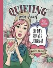Quieting Your Heart 30 Day Prayer Journal Love Edition